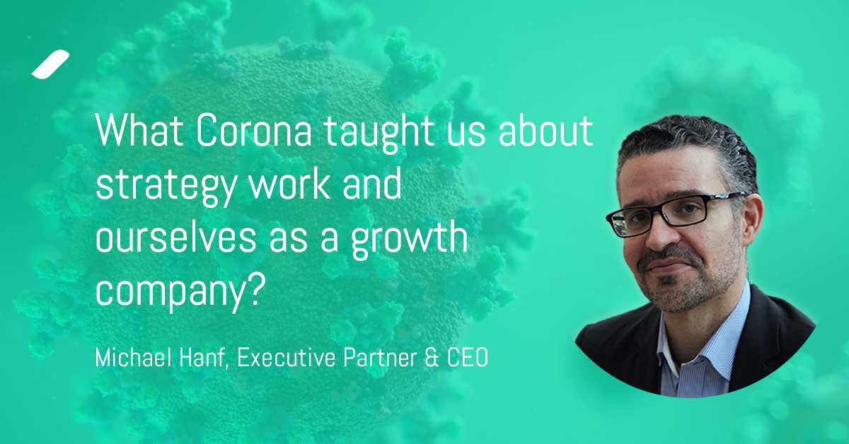 What Corona taught us about strategy work and ourselves as a growth company?