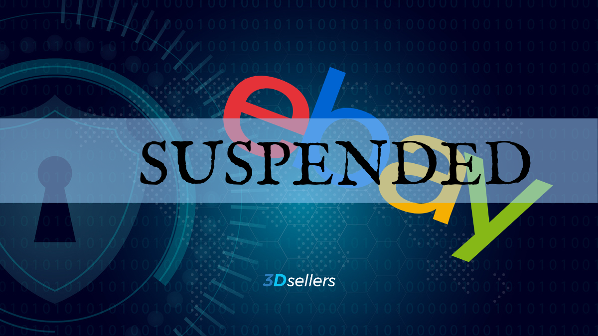 3dsellers Why Ebay Suspended Your Account And How To Fix It