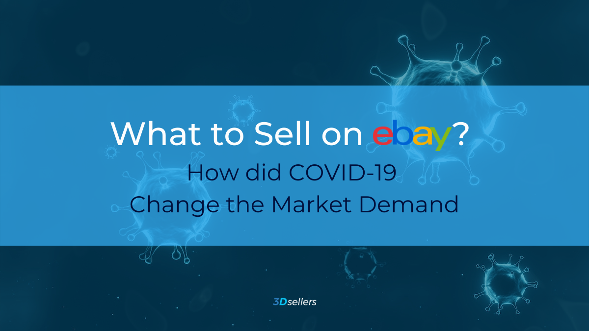3dsellers What To Sell On Ebay And How Covid 19 Has Changed Shoppers Priorities