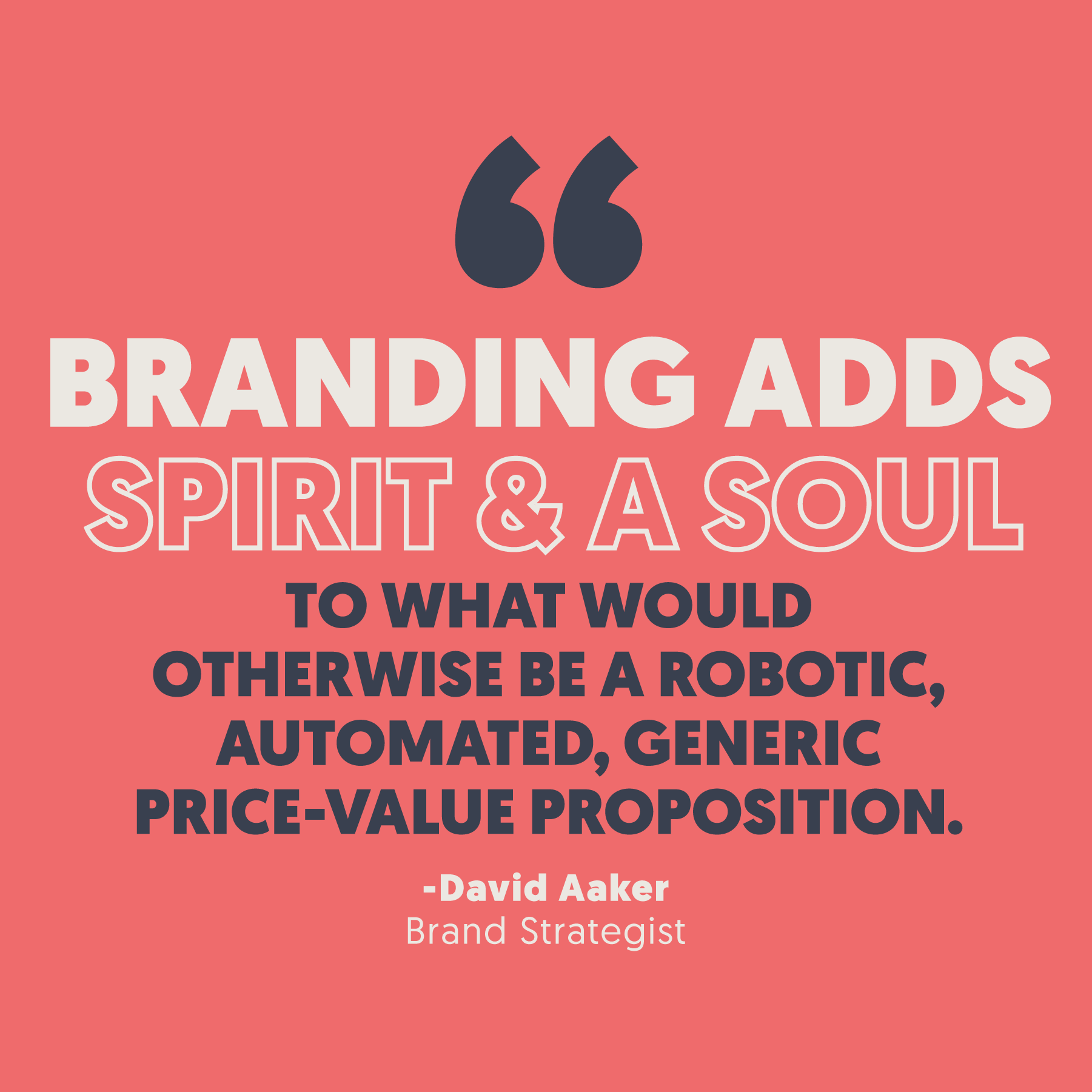 David Aaker Quote: Branding adds spirit and a soul to what would otherwise be a robotic, automated, generic, price-value proposition.