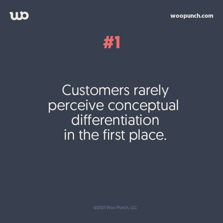 Customers rarely perceive conceptual  differentiation in the first place.