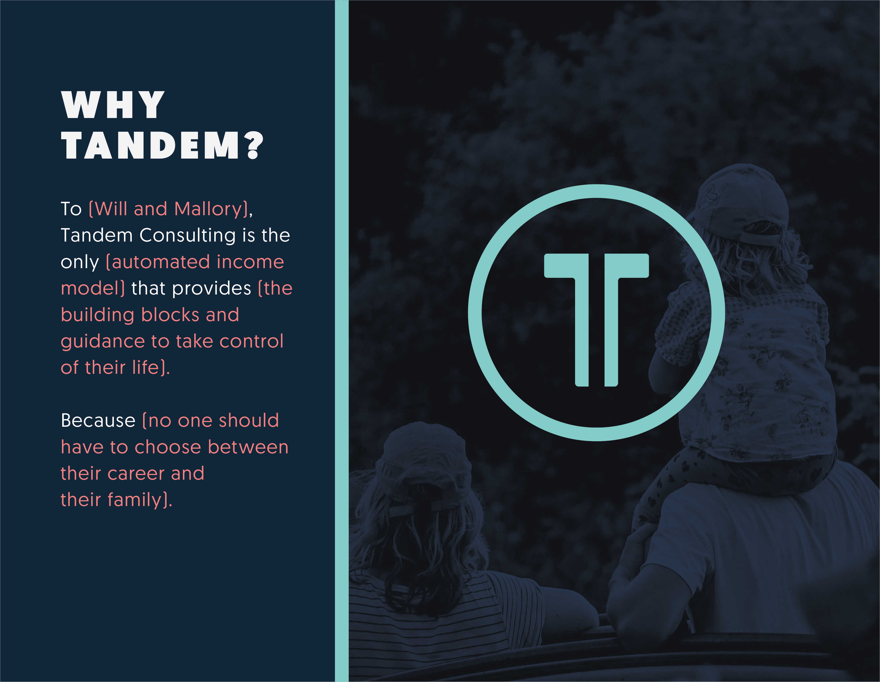 Branded graphic with the following text: Why Tandem? To Will and Mallory, Tandem Consulting is the only automated income model that provides the building blocks and guidance to take control of their life. Because no one should have to choose between their career and their family.