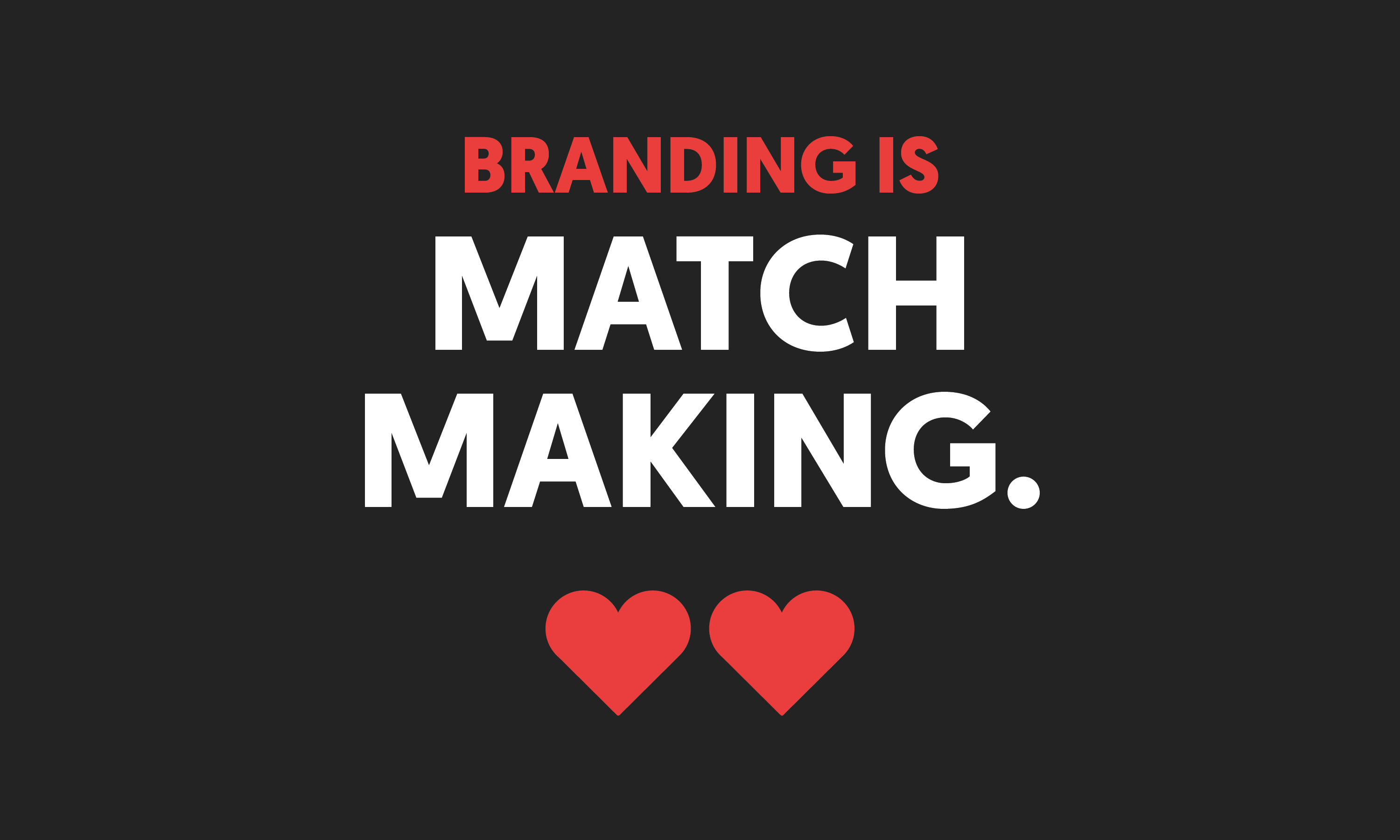 Branding Is Matchmaking. Text with 2 hearts.