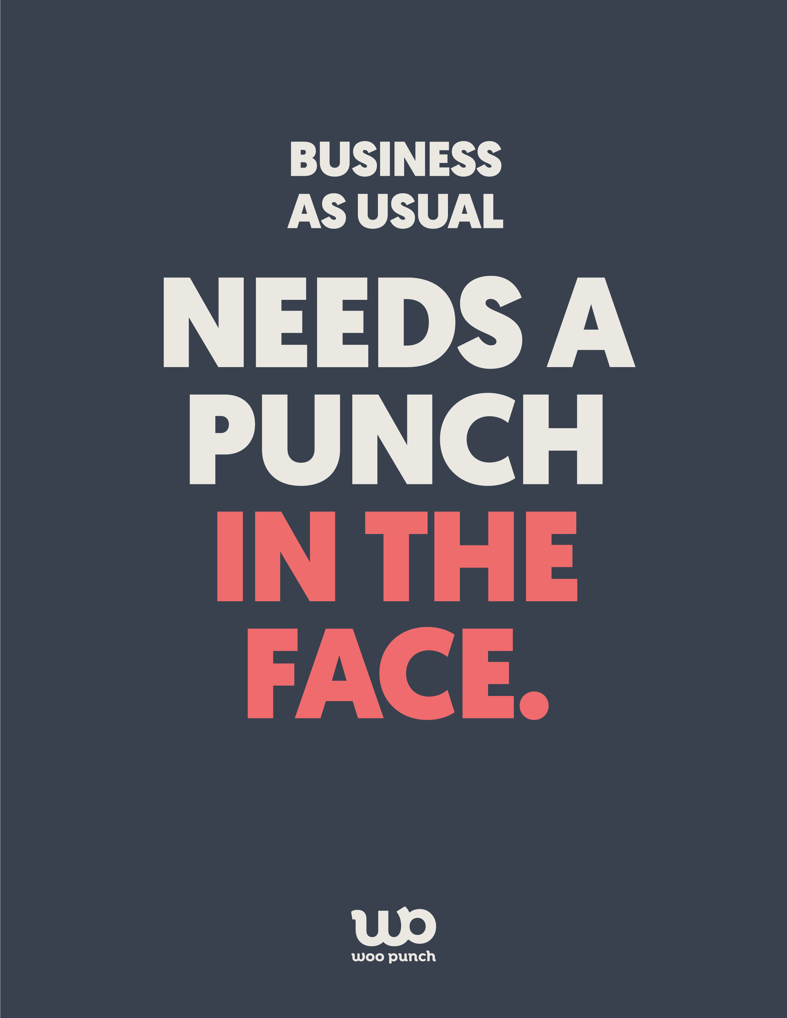 "Poster with text that reads ""Business as usual needs a punch in the face."""