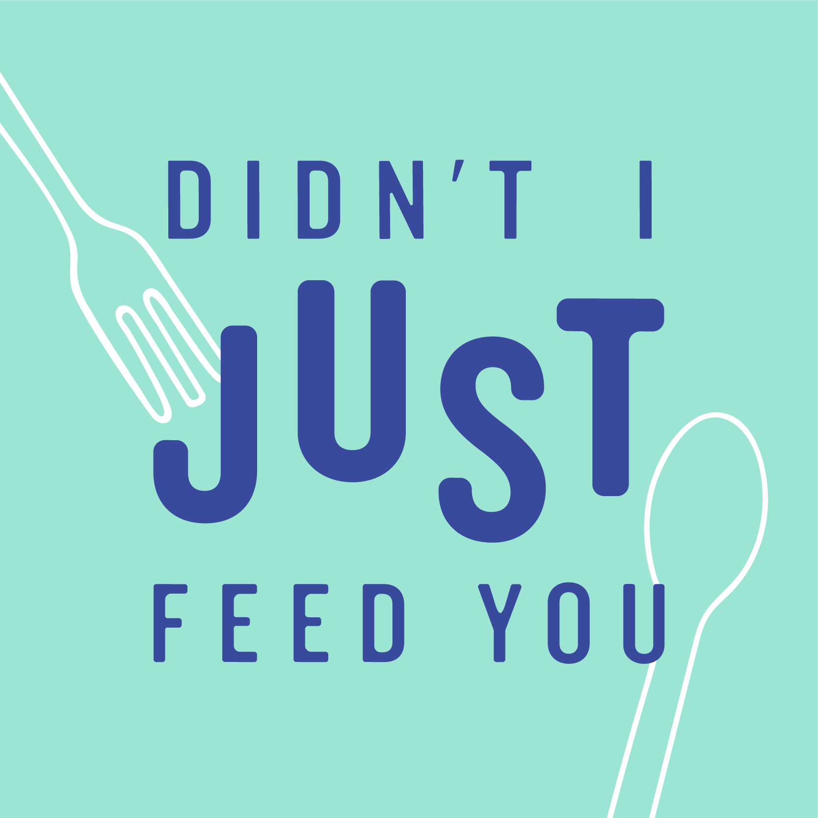 didn't i just feed you logo