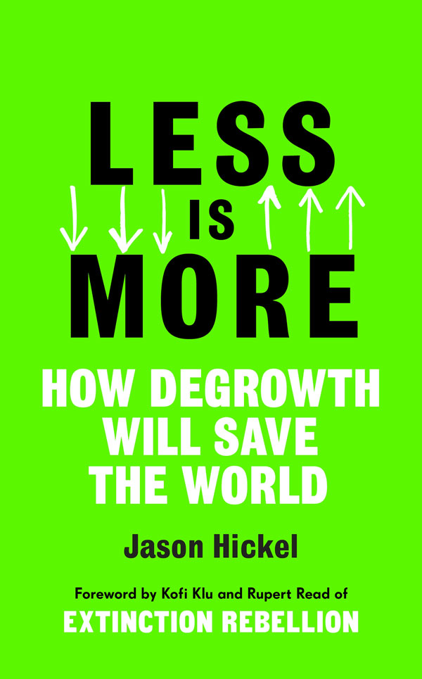 Less Is More: how degrowth will save the world - Jason Hickel