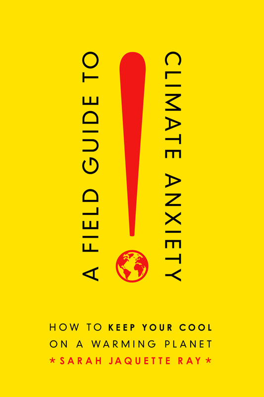 A Field Guide To Climate Anxiety - Saraj Jaquette Ray