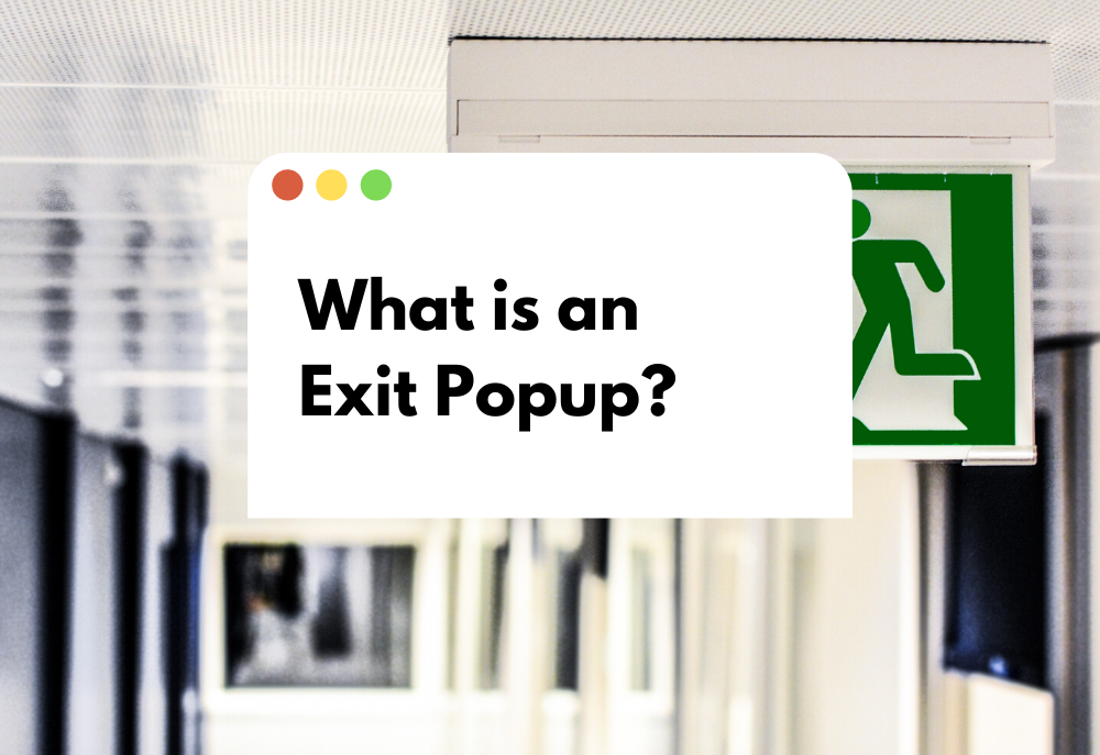 What is an Exit Popup? 3 Ways to Use Exit-Intent Popups to Boost Your Sales
