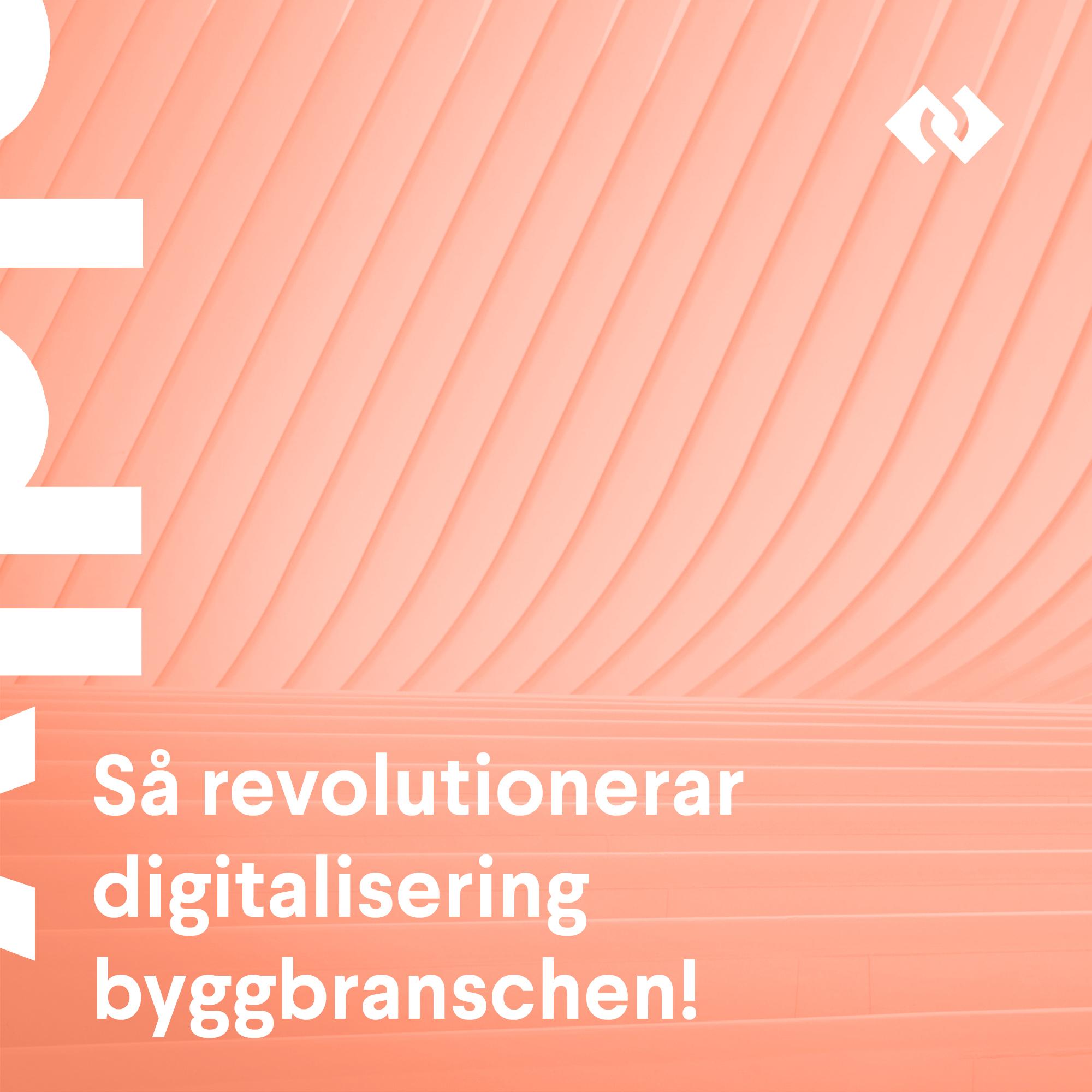 Så revolutionerar digitalisering byggbranschen!
