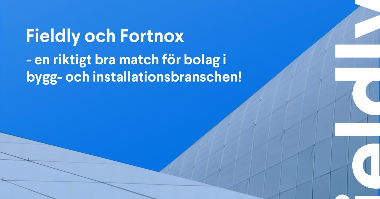 Fieldly och Fortnox - en riktigt bra match för bolag i bygg- och installationsbranschen!