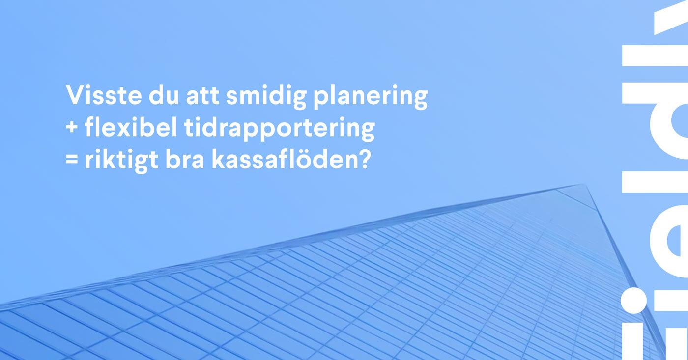 Visste du att smidig planering + flexibel tidrapportering = riktigt bra kassaflöden?