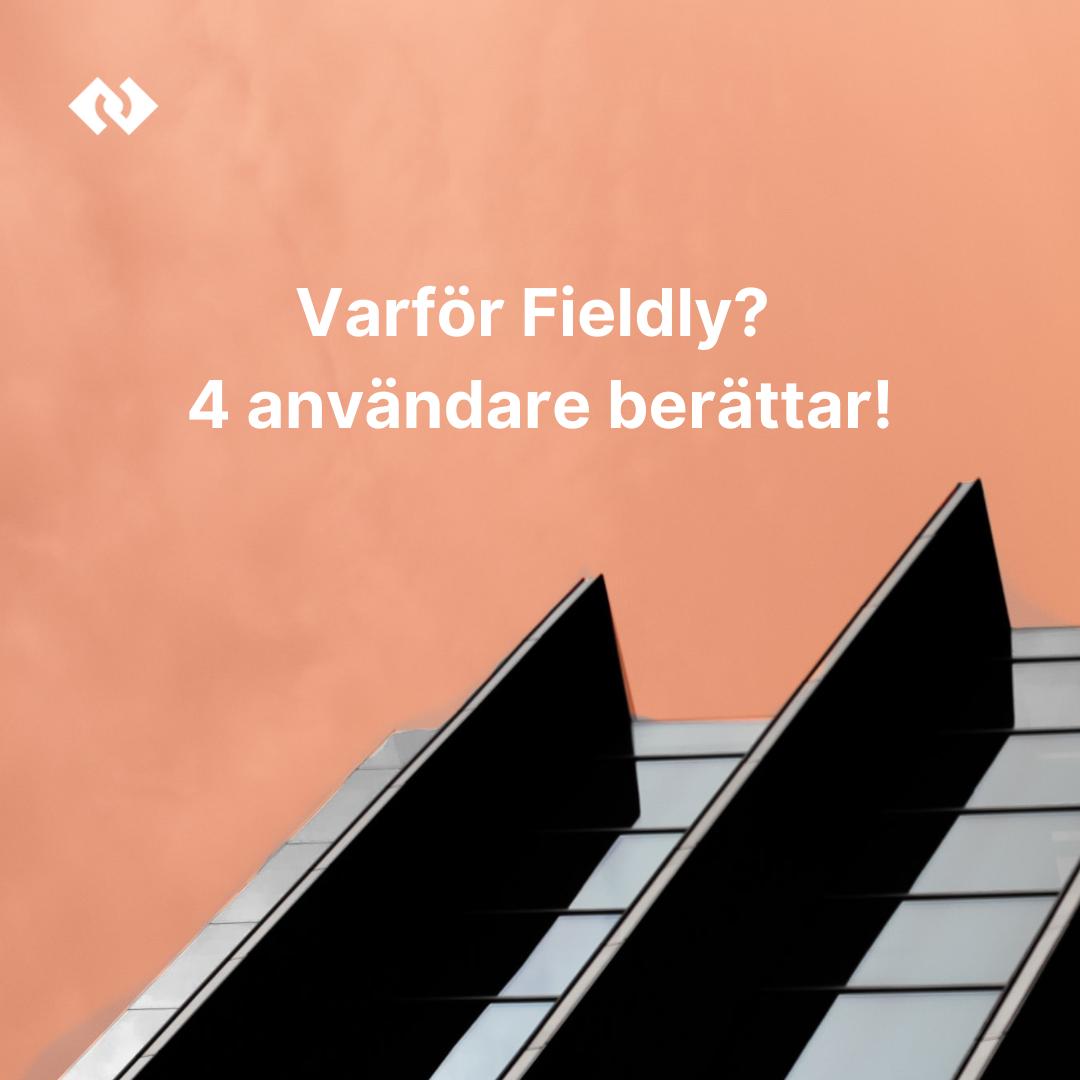 Varför Fieldly? 4 användare berättar!