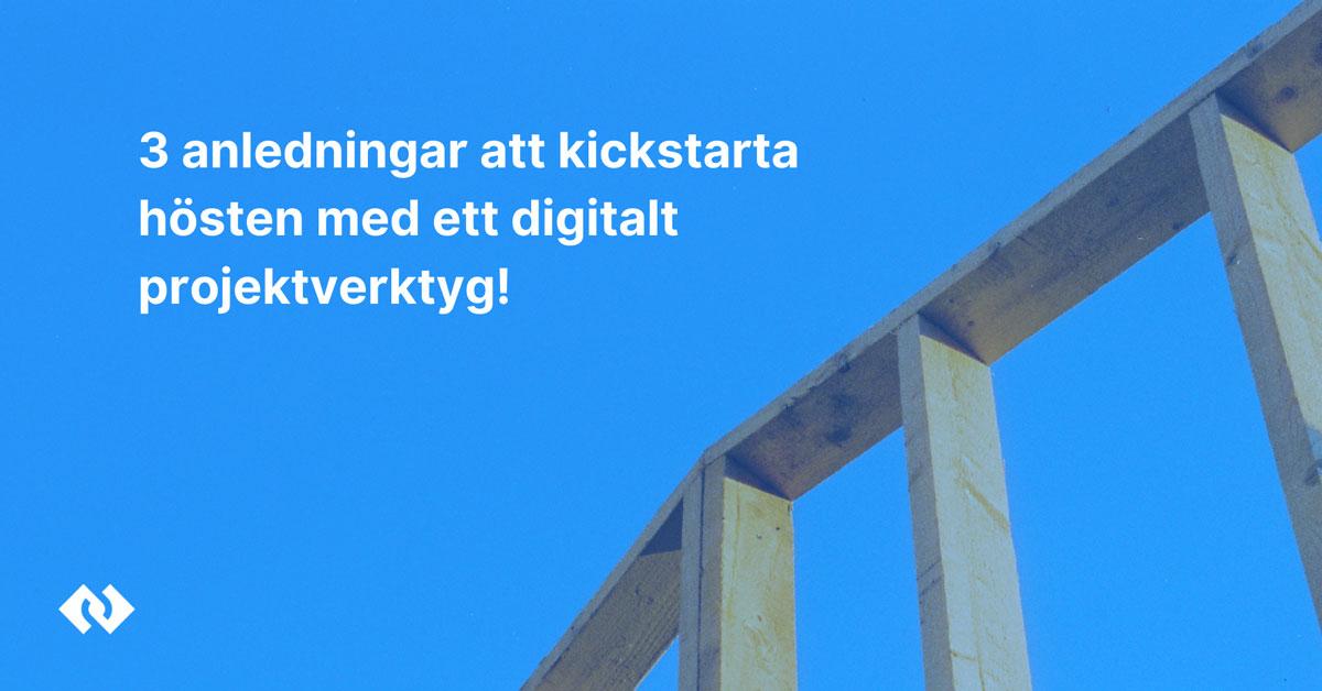 3 anledningar att kicka igång hösten med ett digitalt projektverktyg!