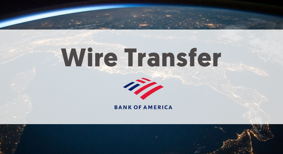 Bank of America Wire Transfer Fees and Instructions