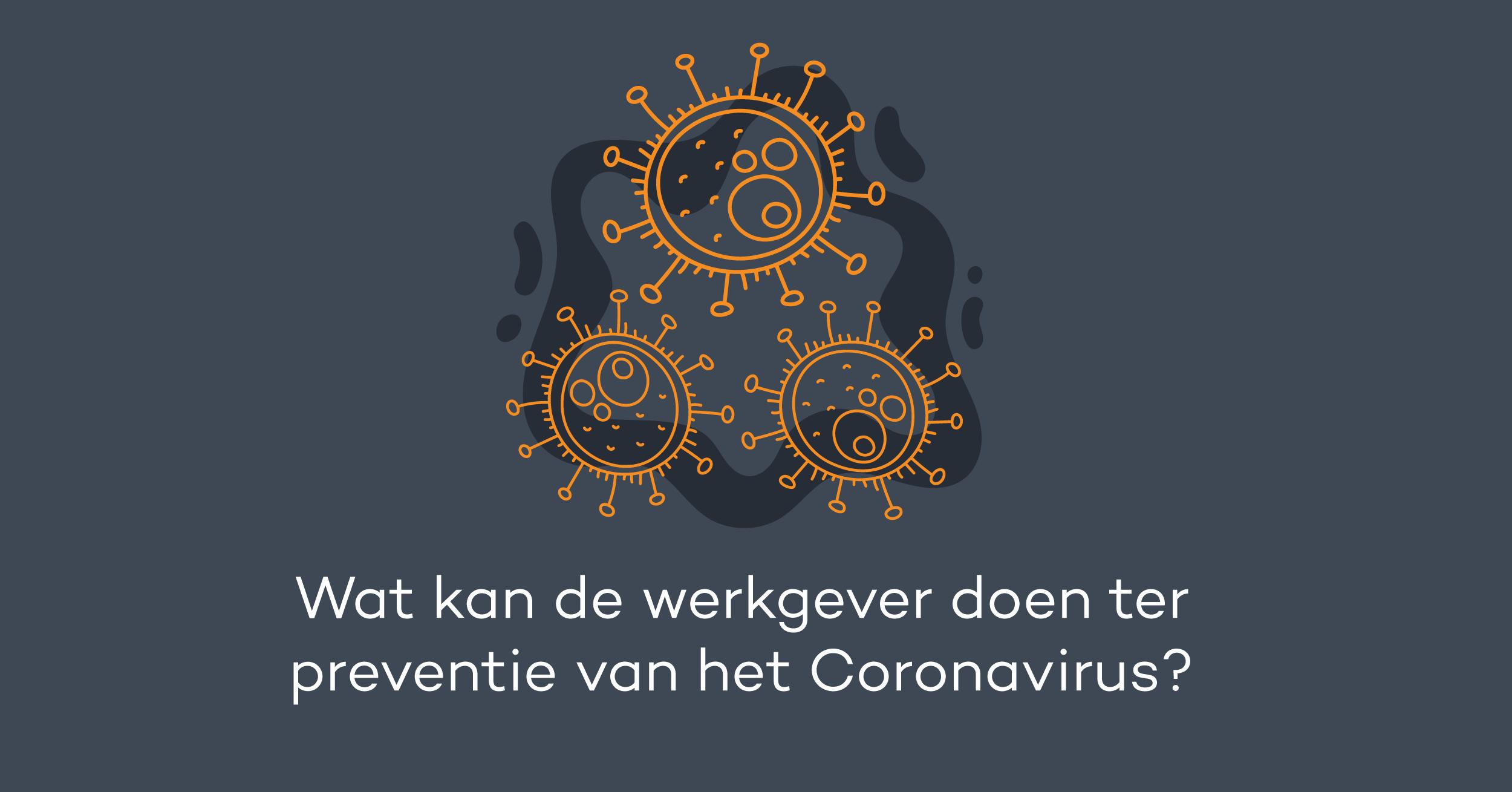 Wat kan de werkgever doen ter preventie van het Coronavirus?