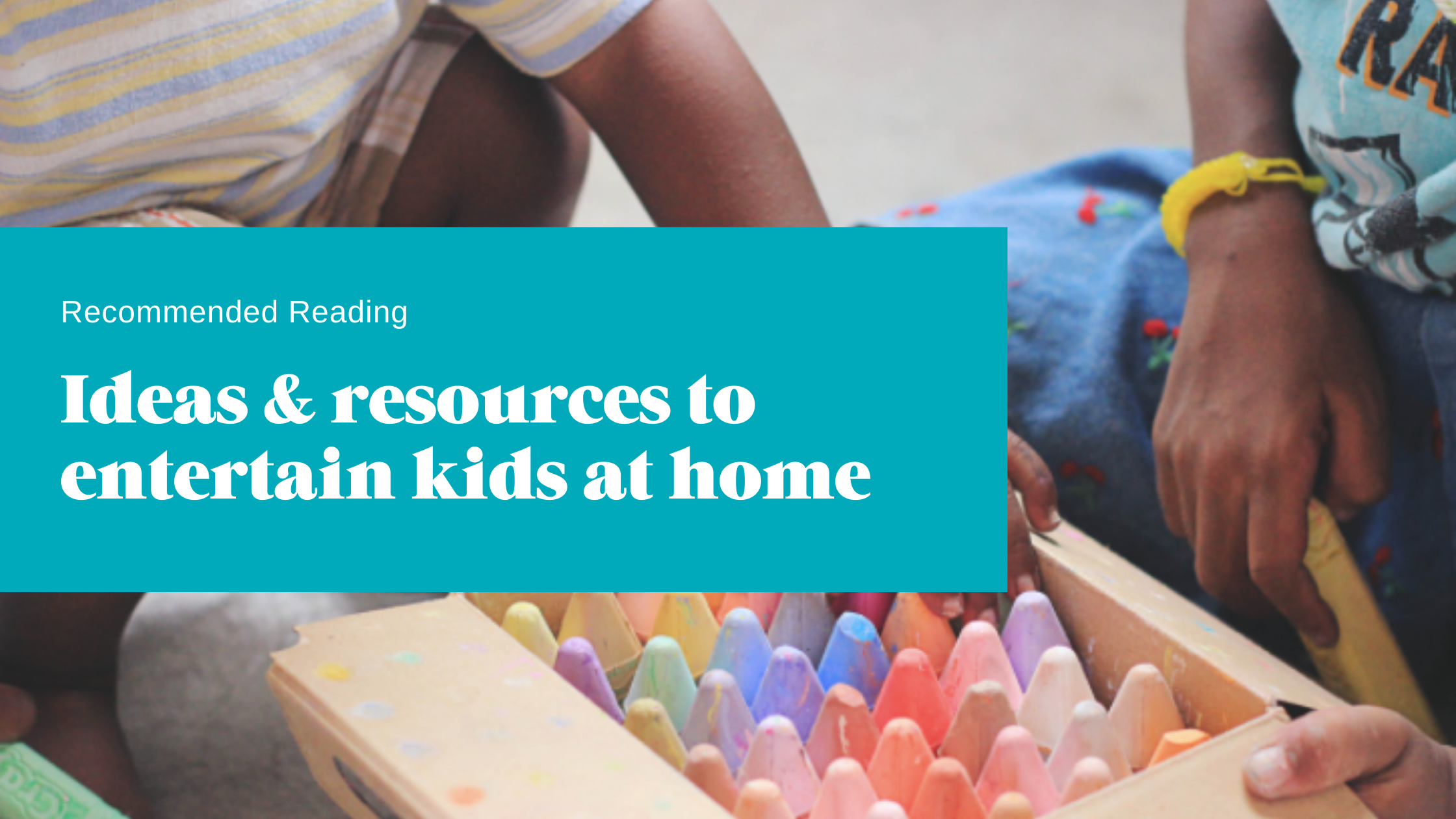 Recommended Reading: Ideas & Resources to entertain kids at home