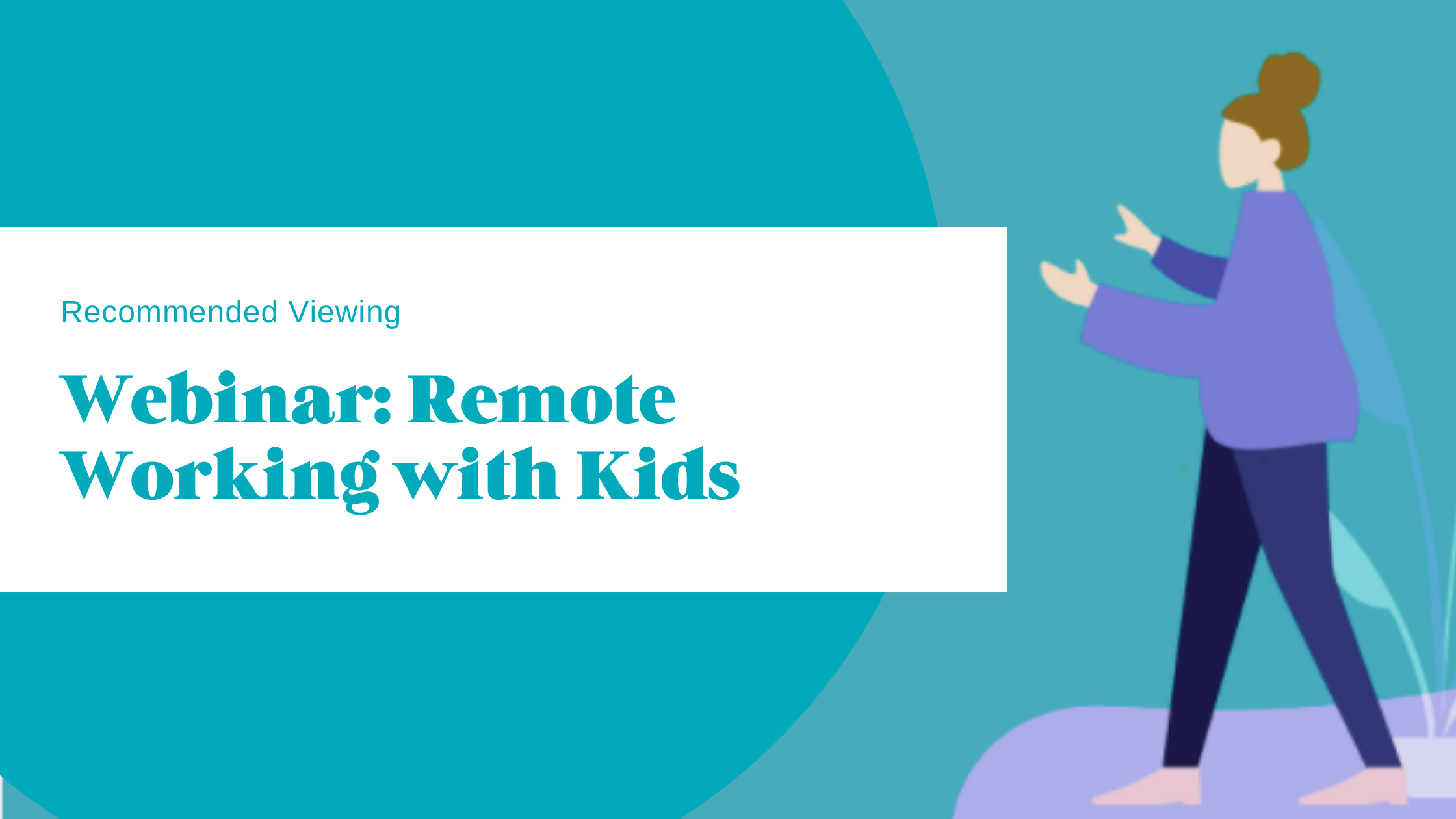 Webinar: Remote Working With Kids