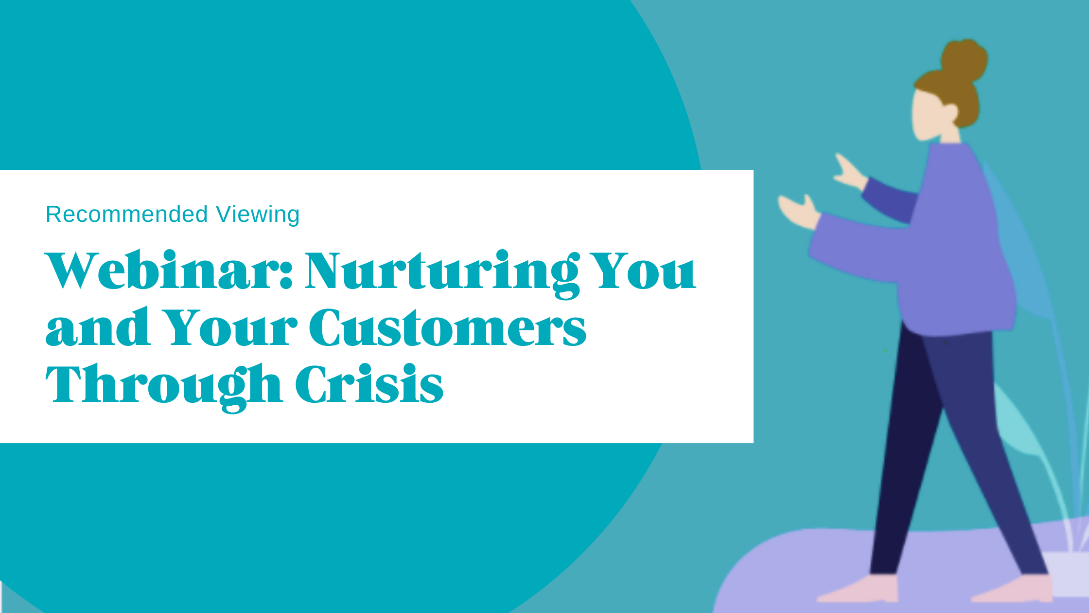 Recommended Viewing: Webinar Nurturing You and your Customers Through A Crisis