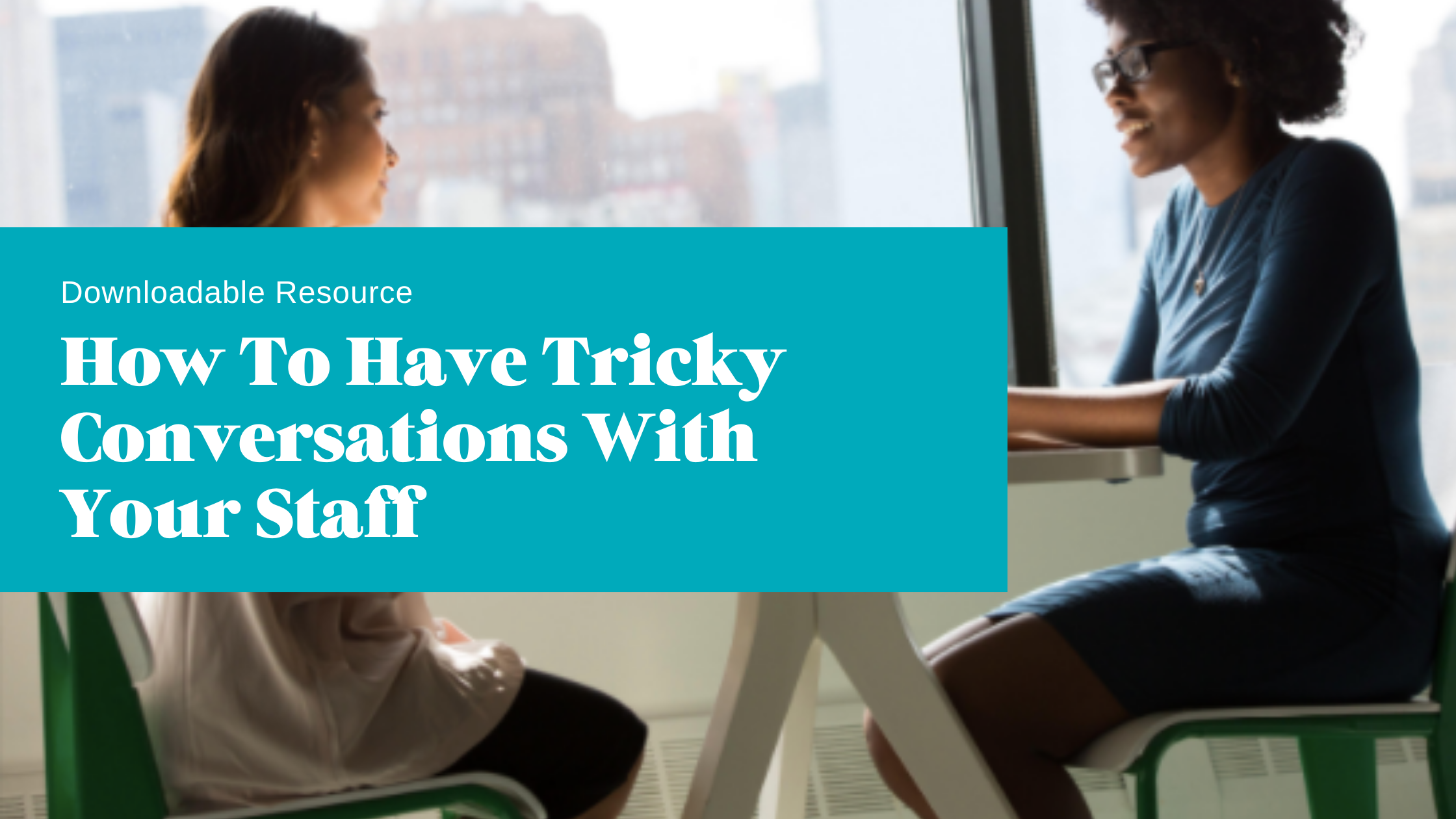 Downloadable resource how to have tricky conversations with your staff