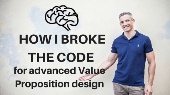 How I Broke the Code for Advanced Value Proposition Creation Design