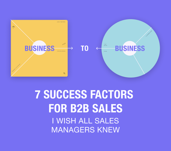 7 Success Factors for B2B Sales I Wish All Sales Managers Knew