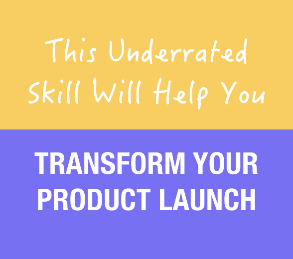 This underrated skill will help you transform your product launch