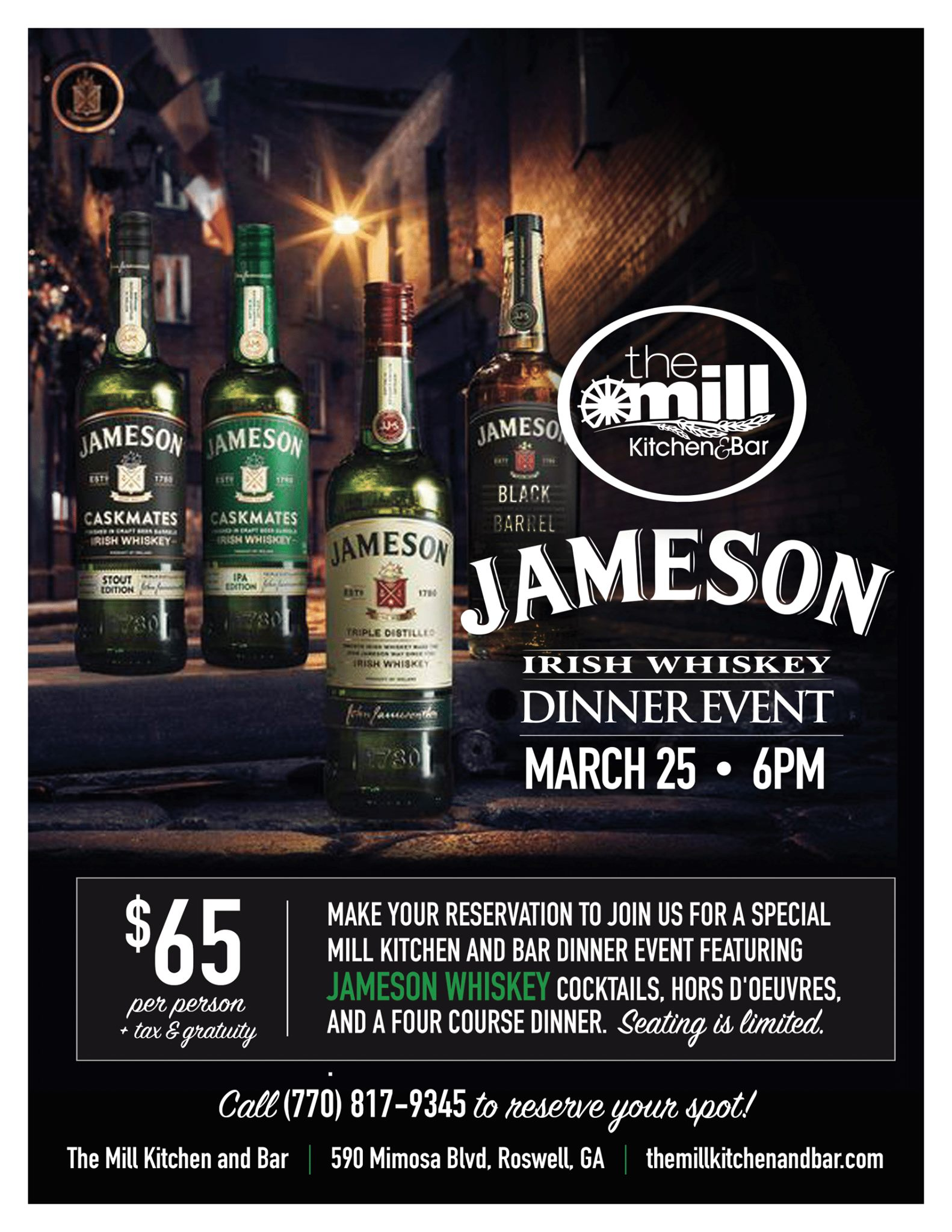 May be an image of drink and text that says 'AMESON 783 AMESON ASKMATES WHISKEY mll JAMESO KitchenEBar ASKMATES SHWHISKEY BLACK MESON JAMESON DISTILLEO IRISH WHISKEY DINNEREVENT MARCH 25 6PM 65 per person tax gratuity MAKE YOUR RESERVATION TO JOIN US FOR A SPECIAL MILL KITCHEN AND BAR DINNER EVENT FEATURING JAMESON WHISKEY COCKTAILS, HORS 'OEUVRES, AND FOUR COURSE DINNER. Seating is limited. Call The Mill Kitchen and Bar 817-9345 reserve your spot! 590 Mimosa Blvd, Roswell, GA themillkitchenandbar.com'
