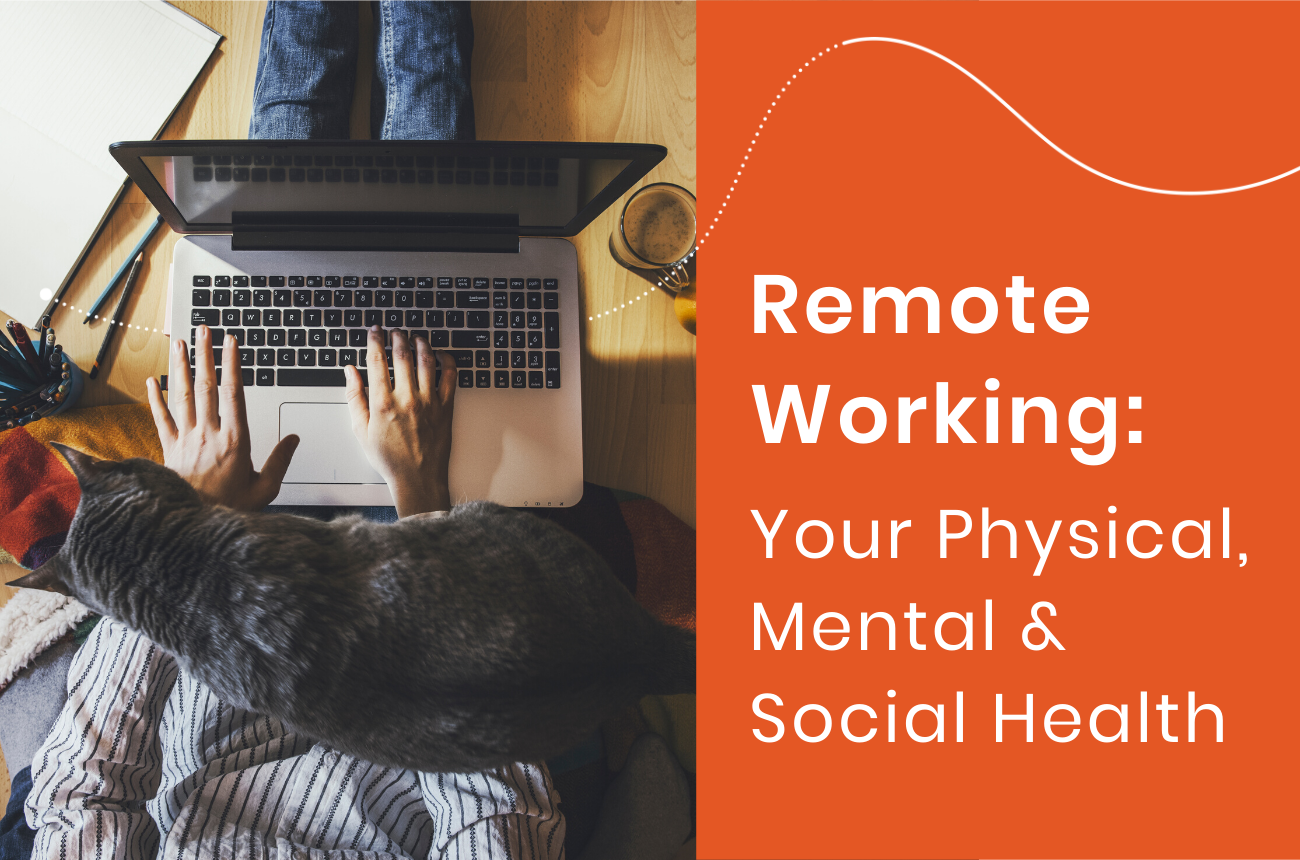 Remote Working: Your Physical, Mental & Social Health