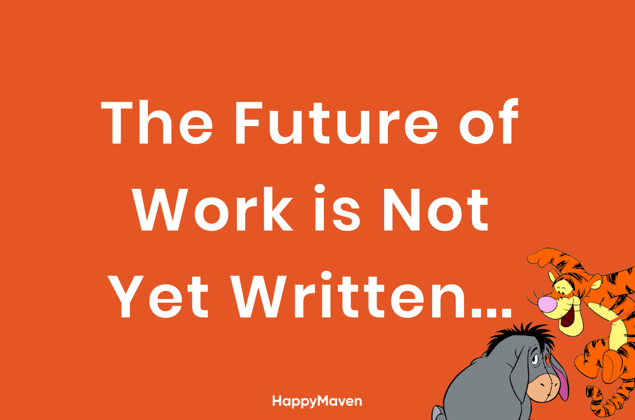 The Future of Work is Not Yet Written: My 6 Predictions for the next 6 months