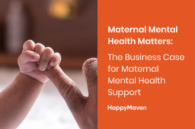 Maternal Mental Health Matters: The Business Case for Maternal Mental Health Support