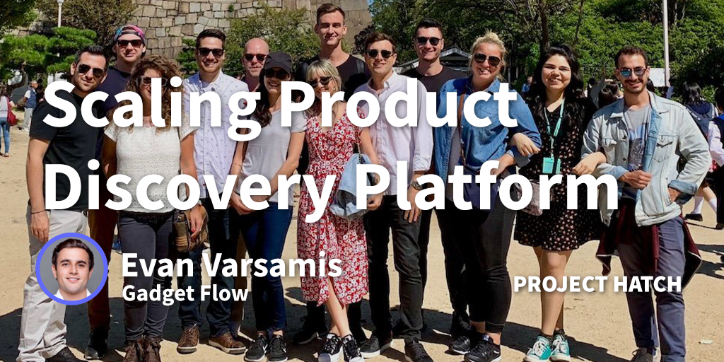 Lessons Learned While Scaling A Product Discovery Platform. Gadget Flow - Evan Varsamis