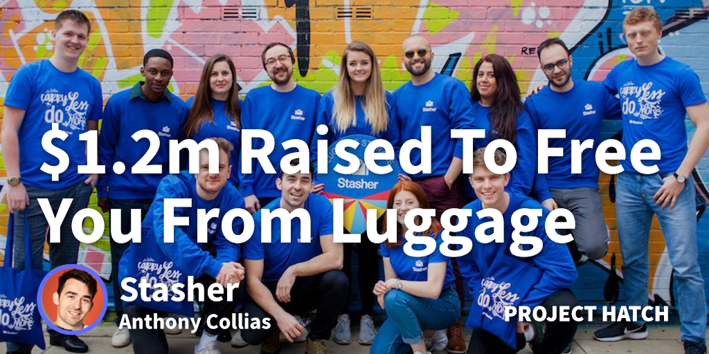 $1.2m Raised To Free You From Your Luggage - The Story Of Stasher