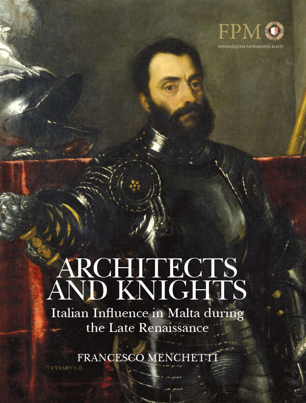 Architects and Knights: Italian Influence in Malta during the Late Renaissance by Francesco Menchetti