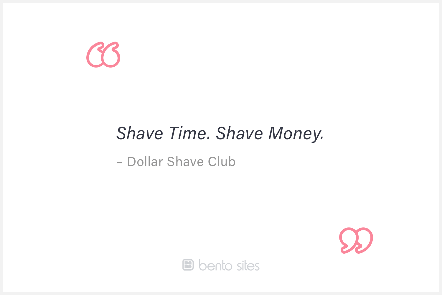 Quote: Shave time. Shave money.