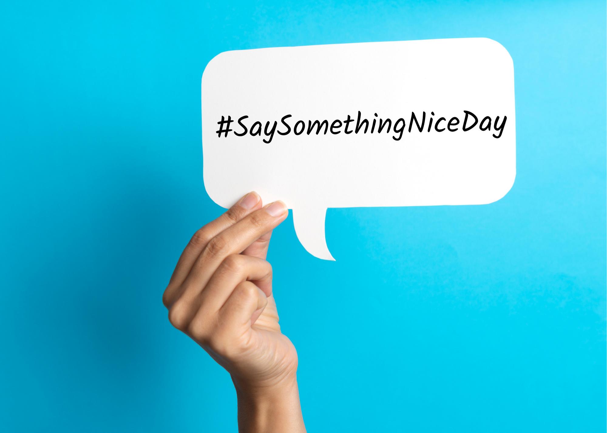 #SaySomethingNiceDay