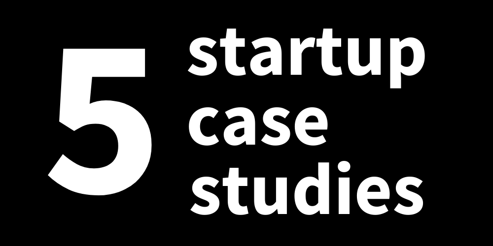 5 Quick Startup Case Studies to Help You Get Started