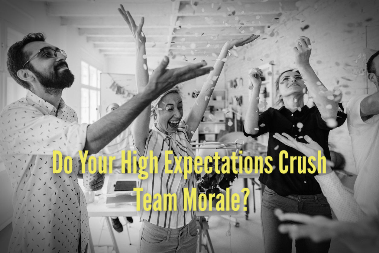 Do Your High Expectations Crush Team Morale?