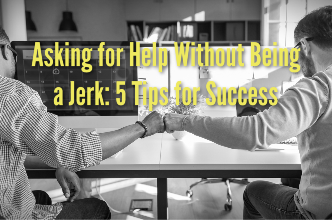 Asking for Help Without Being a Jerk: 5 Tips for Success