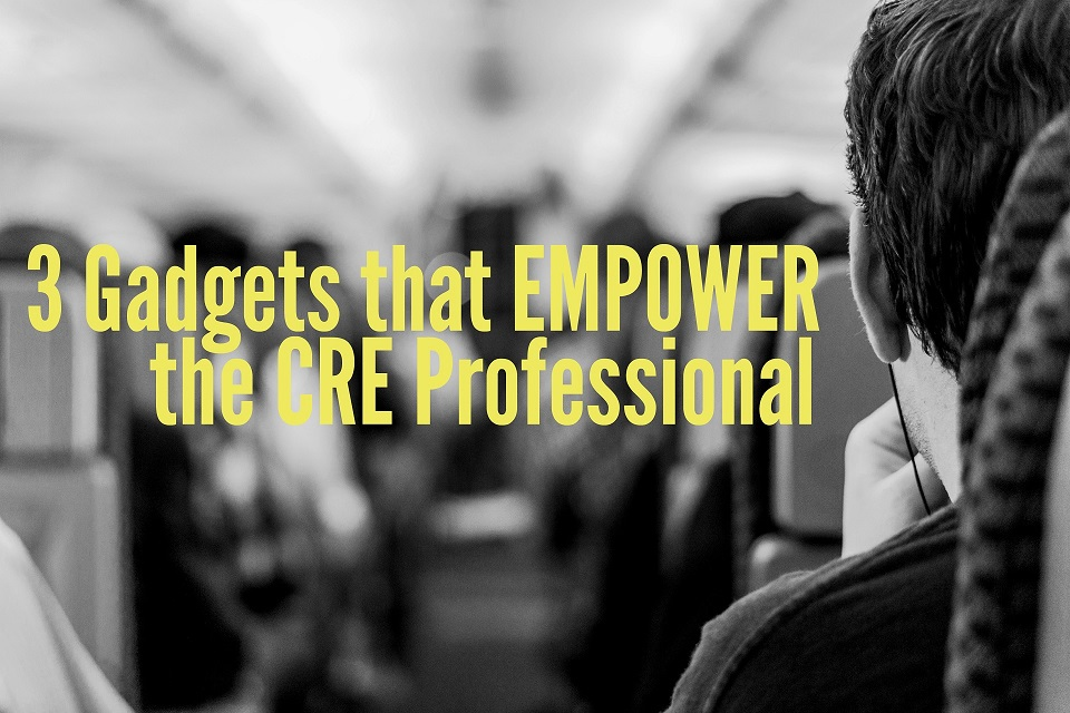 3 Gadgets that Empower the CRE Professional