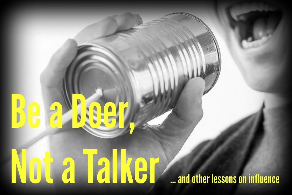 Be a Doer, Not a Talker … and Other Lessons on Influence