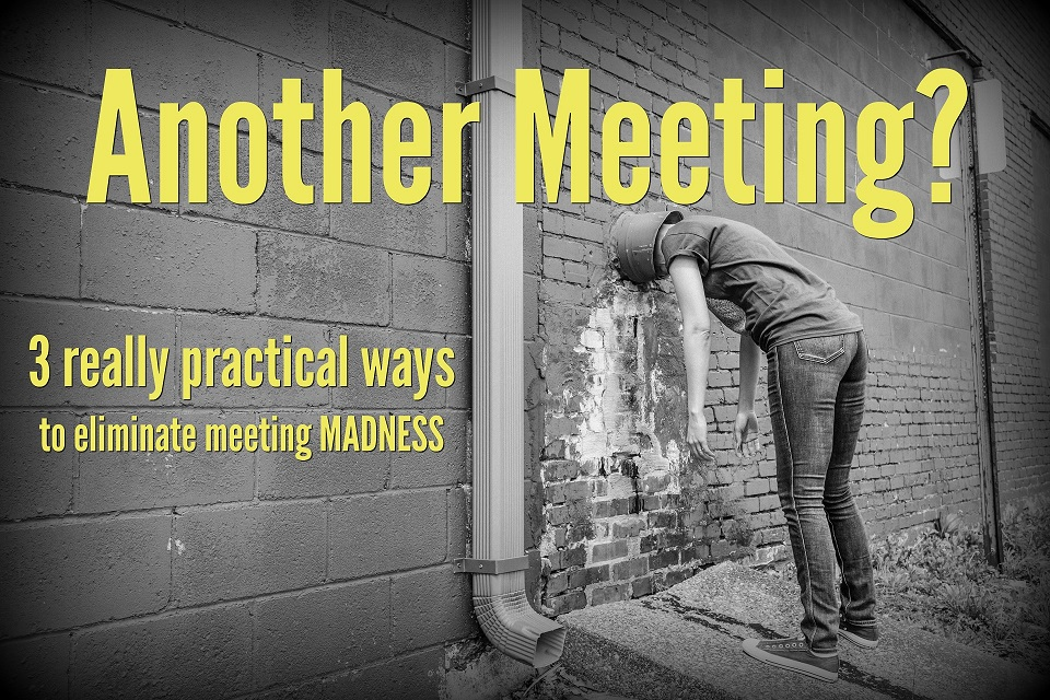 3 Really Practical Ways to Stop Meeting Madness