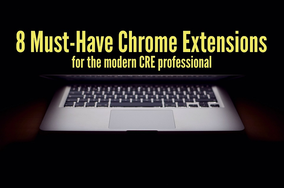 8 Must-Have Chrome Extensions for the Modern-Day CRE Professional