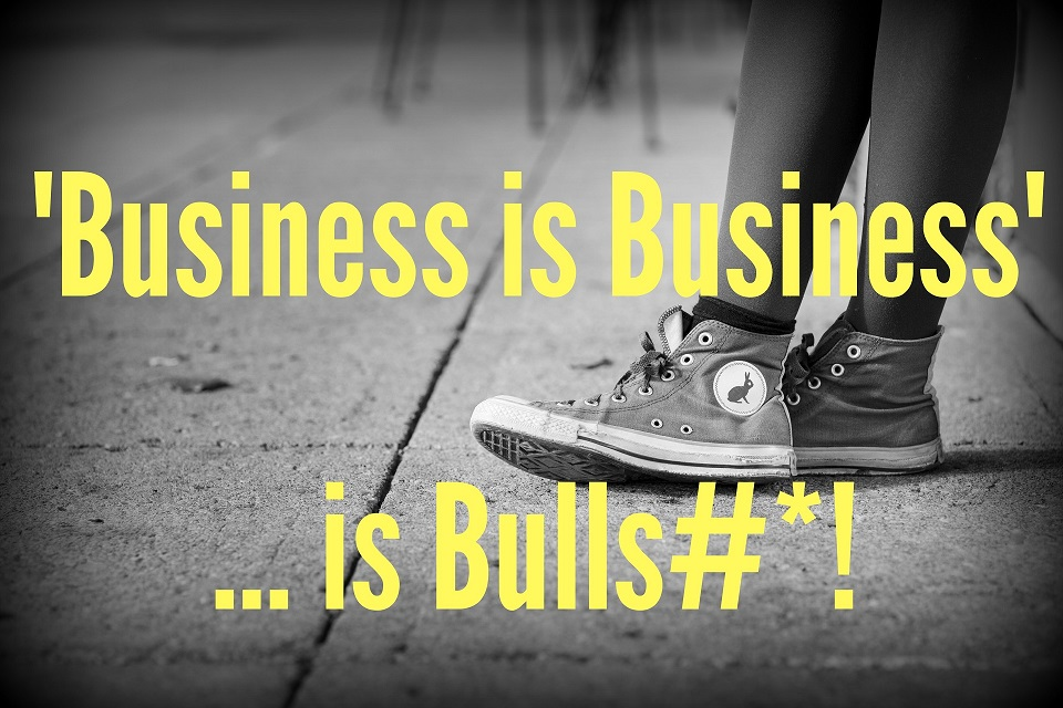 'Business is Business' is Bulls#*!
