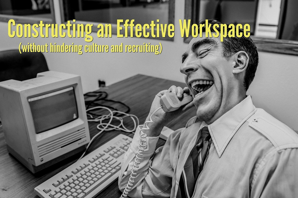 Constructing an Effective Workspace (without hindering culture and recruiting)