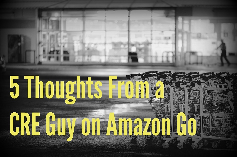 5 Thoughts from a CRE Guy on Amazon Go