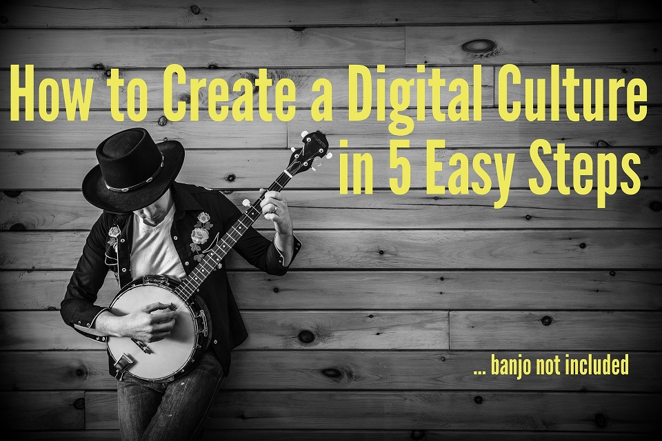 How to Create a Digital Culture in 5 Easy Steps