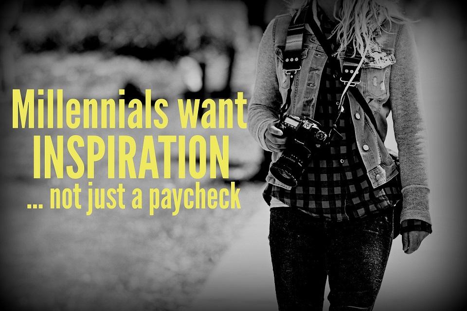 Millennials Want Inspiration, Not Just a Paycheck