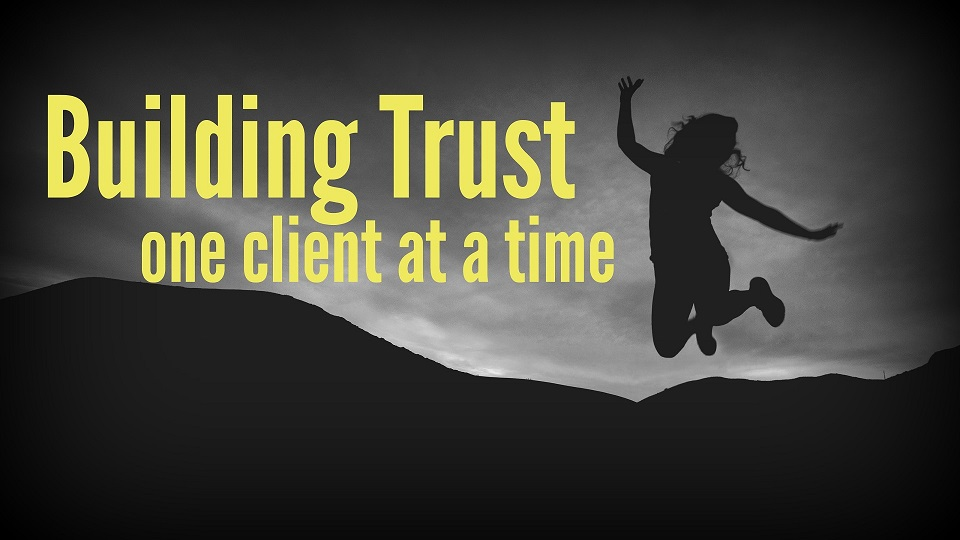 Building Trust One Client at a Time