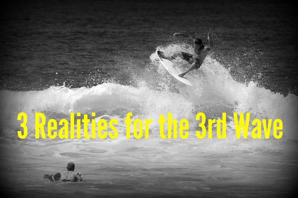 3 Realities for the 3rd Wave