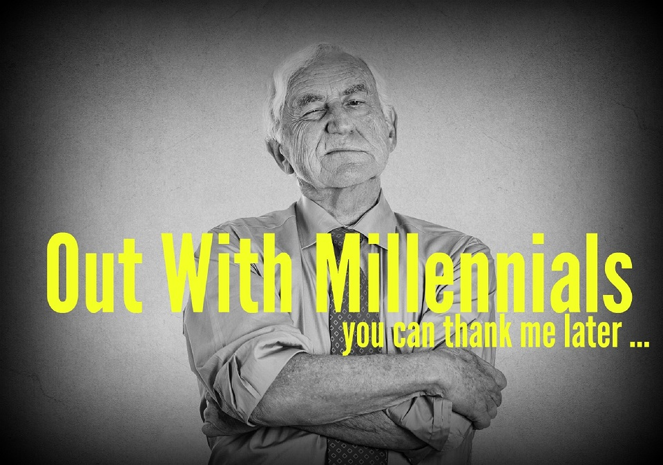 Out with Millennials - You Can Thank Me Later